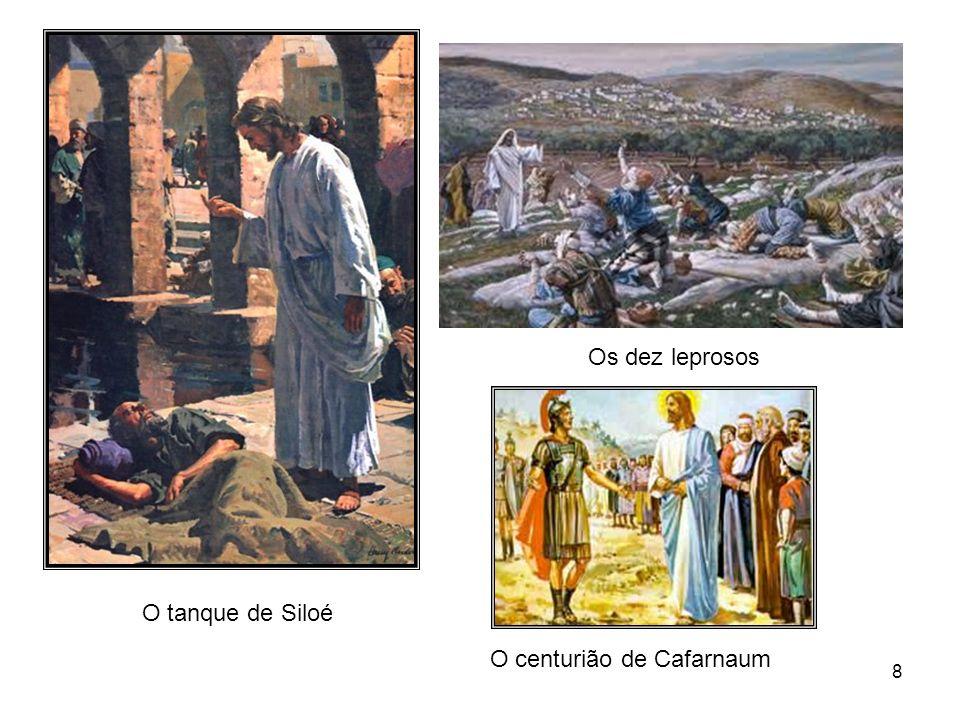 8 O tanque de Siloé Os dez leprosos O centurião de Cafarnaum