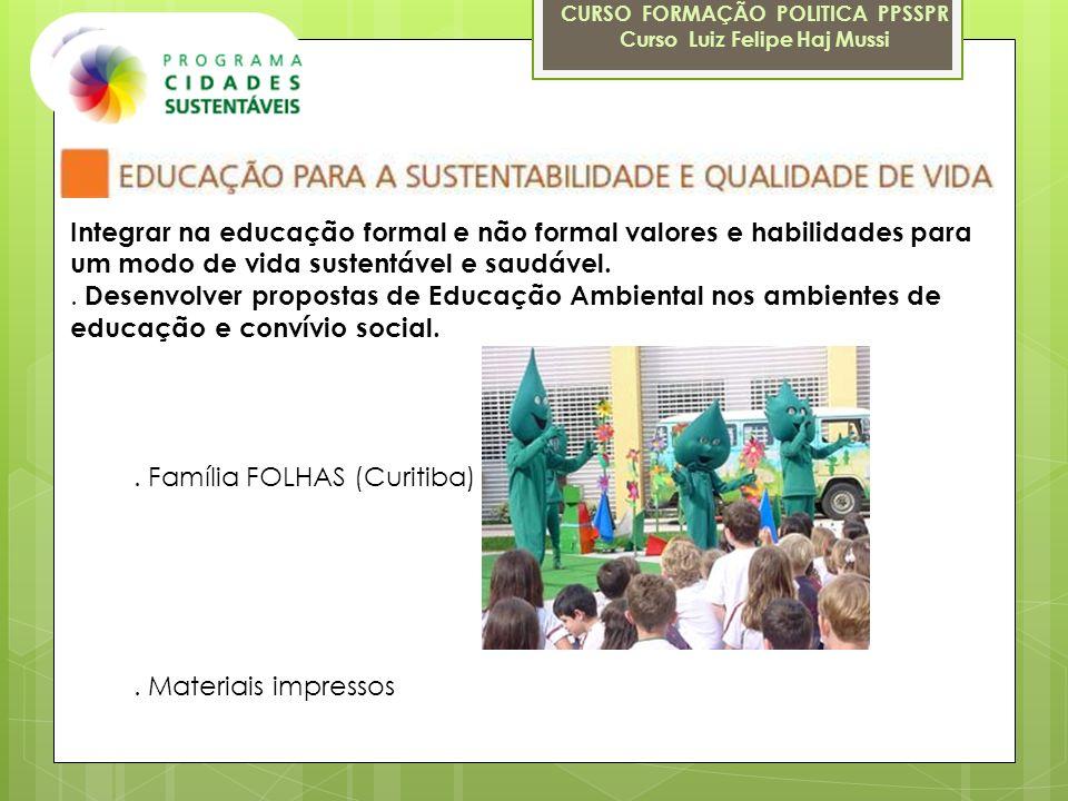 CURSO FORMAÇÃO POLITICA PPSSPR Curso Luiz Felipe Haj Mussi Integrar na educação formal e não formal valores e habilidades para um modo de vida sustent