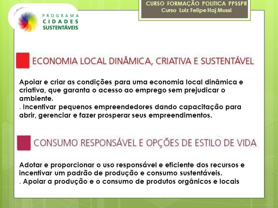 CURSO FORMAÇÃO POLITICA PPSSPR Curso Luiz Felipe Haj Mussi Apoiar e criar as condições para uma economia local dinâmica e criativa, que garanta o aces