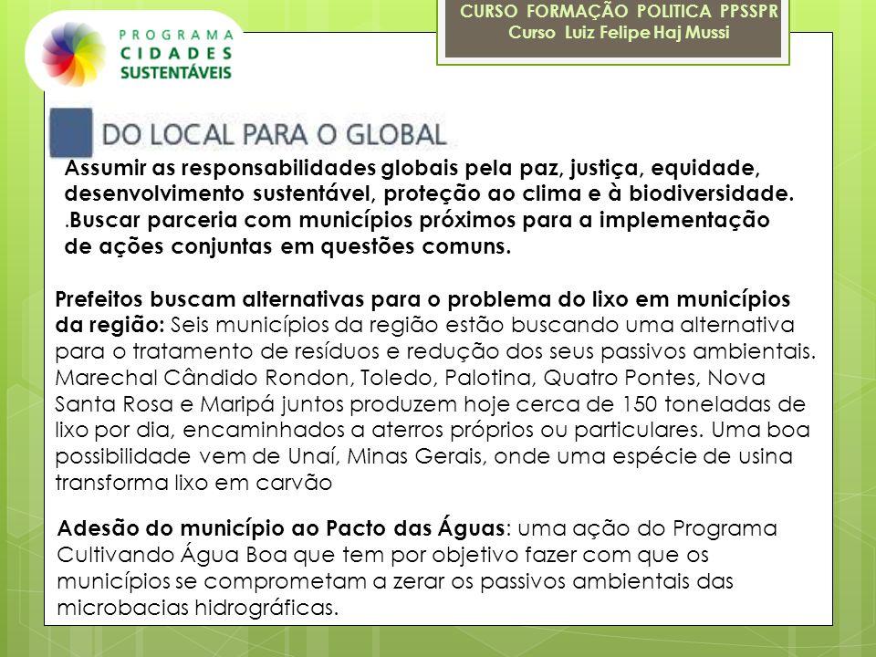 CURSO FORMAÇÃO POLITICA PPSSPR Curso Luiz Felipe Haj Mussi Assumir as responsabilidades globais pela paz, justiça, equidade, desenvolvimento sustentáv