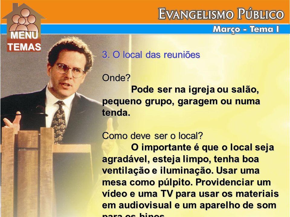 3. O local das reuniões Onde? Pode ser na igreja ou salão, pequeno grupo, garagem ou numa tenda. Como deve ser o local? O importante é que o local sej