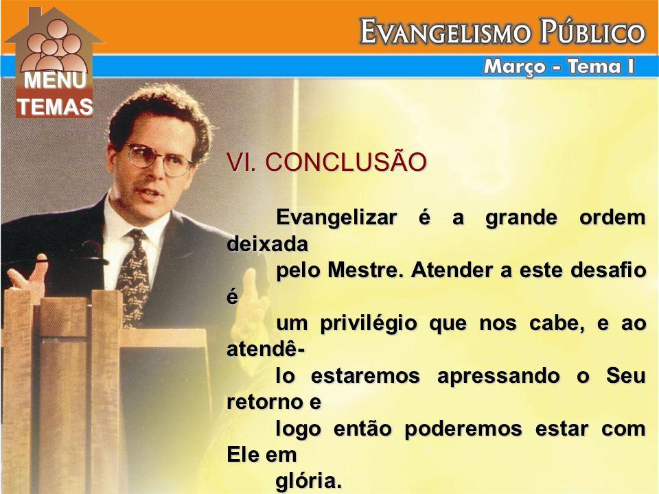 VI. CONCLUSÃO Evangelizar é a grande ordem deixada Evangelizar é a grande ordem deixada pelo Mestre. Atender a este desafio é pelo Mestre. Atender a e