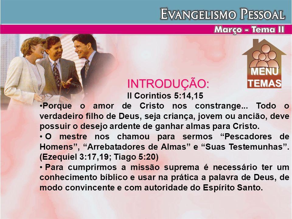 INTRODUÇÃO: II Corintios 5:14,15 Porque o amor de Cristo nos constrange... Todo o verdadeiro filho de Deus, seja criança, jovem ou ancião, deve possui