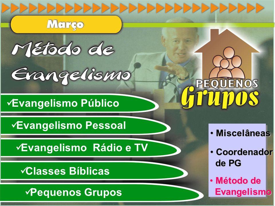 Evangelismo Público Evangelismo Pessoal Evangelismo Rádio e TV Classes Bíblicas Pequenos Grupos Miscelâneas Miscelâneas Miscelâneas Miscelâneas Coorde
