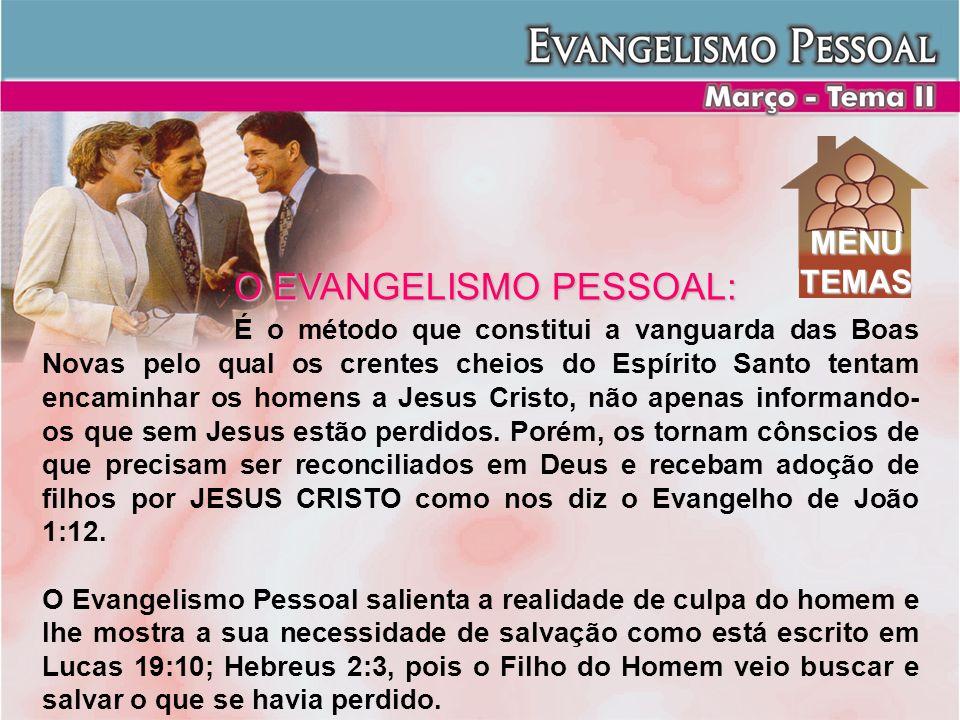 O EVANGELISMO PESSOAL: É o método que constitui a vanguarda das Boas Novas pelo qual os crentes cheios do Espírito Santo tentam encaminhar os homens a