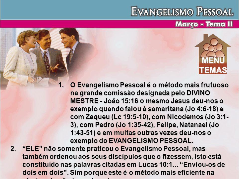 1.O Evangelismo Pessoal é o método mais frutuoso na grande comissão designada pelo DIVINO MESTRE - João 15:16 o mesmo Jesus deu-nos o exemplo quando f
