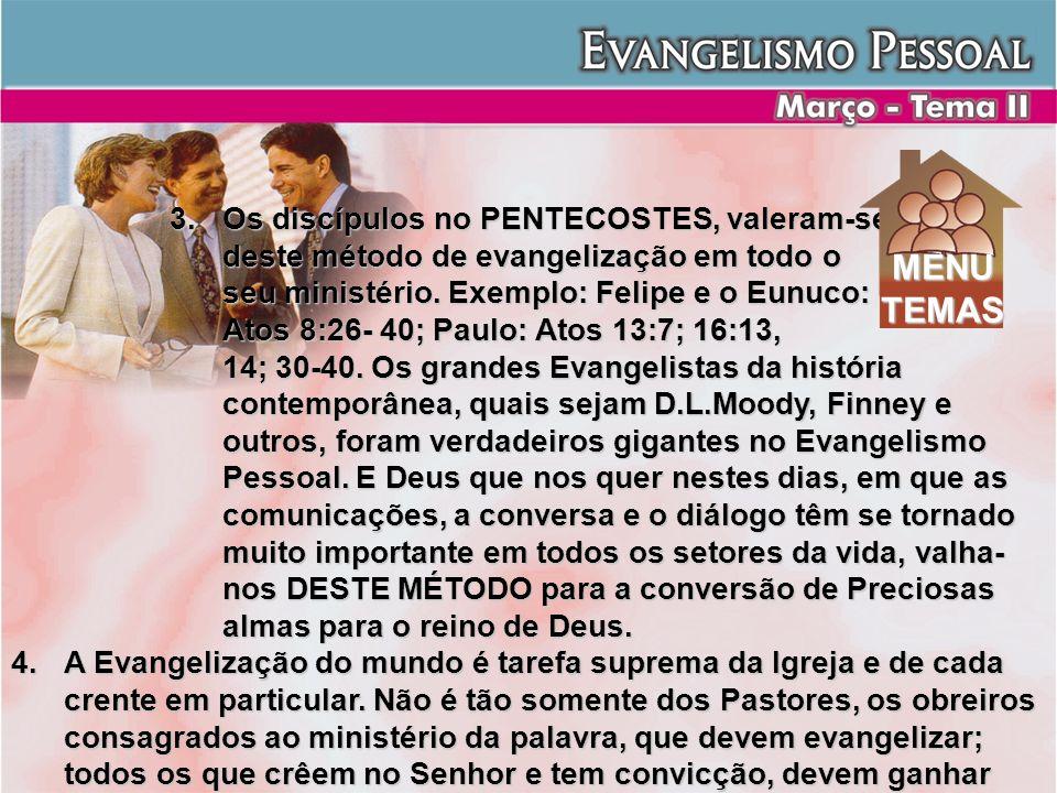 3.Os discípulos no PENTECOSTES, valeram-se deste método de evangelização em todo o seu ministério. Exemplo: Felipe e o Eunuco: Atos 8:26- 40; Paulo: A