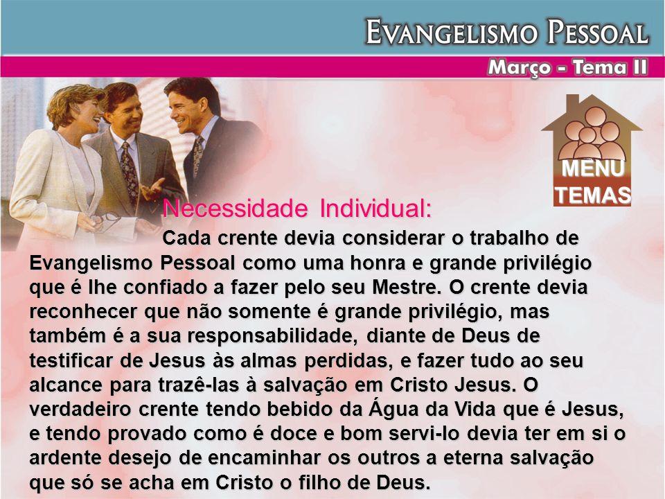 Necessidade Individual: Cada crente devia considerar o trabalho de Evangelismo Pessoal como uma honra e grande privilégio que é lhe confiado a fazer p
