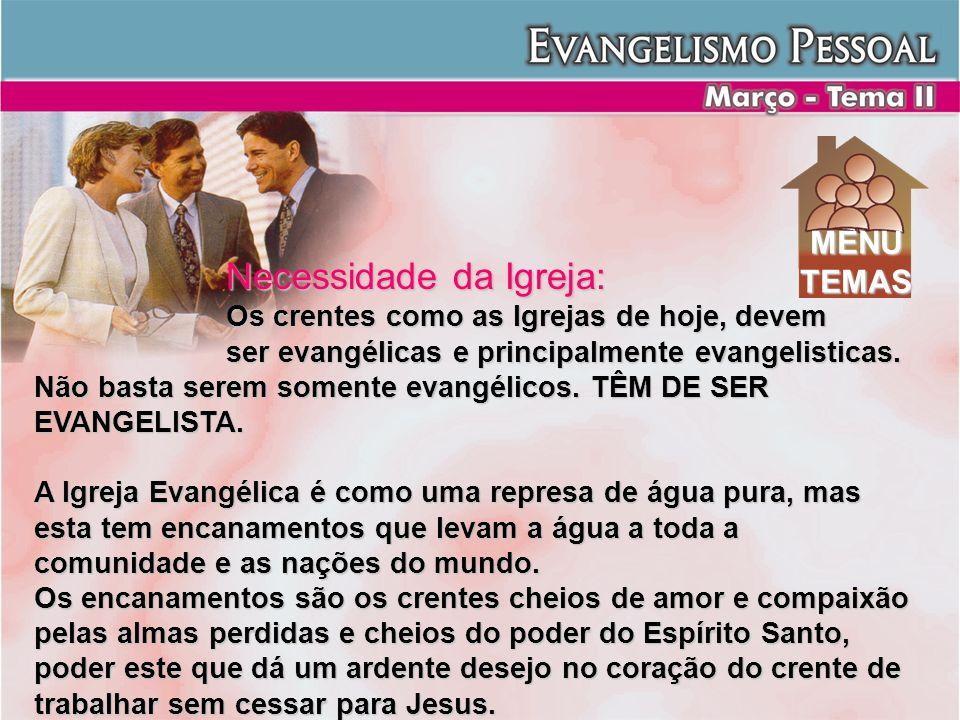 Necessidade da Igreja: Os crentes como as Igrejas de hoje, devem ser evangélicas e principalmente evangelisticas. Não basta serem somente evangélicos.