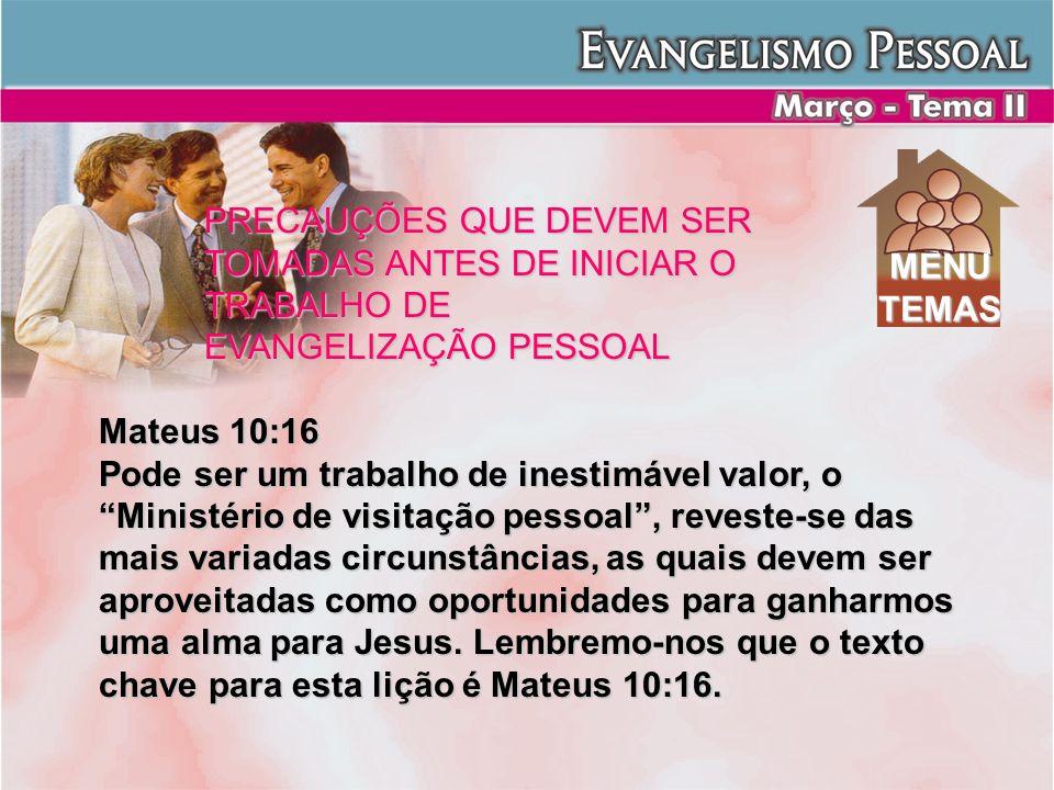 PRECAUÇÕES QUE DEVEM SER TOMADAS ANTES DE INICIAR O TRABALHO DE EVANGELIZAÇÃO PESSOAL Mateus 10:16 Pode ser um trabalho de inestimável valor, o Minist