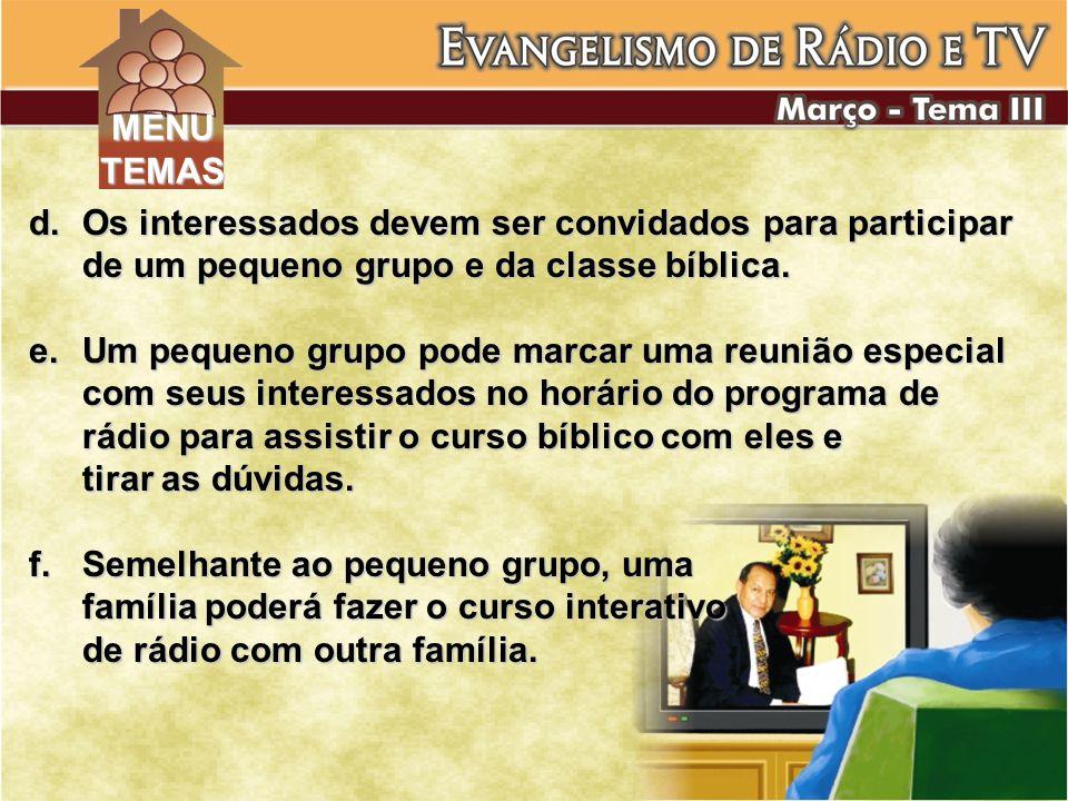 d.Os interessados devem ser convidados para participar de um pequeno grupo e da classe bíblica. e.Um pequeno grupo pode marcar uma reunião especial co