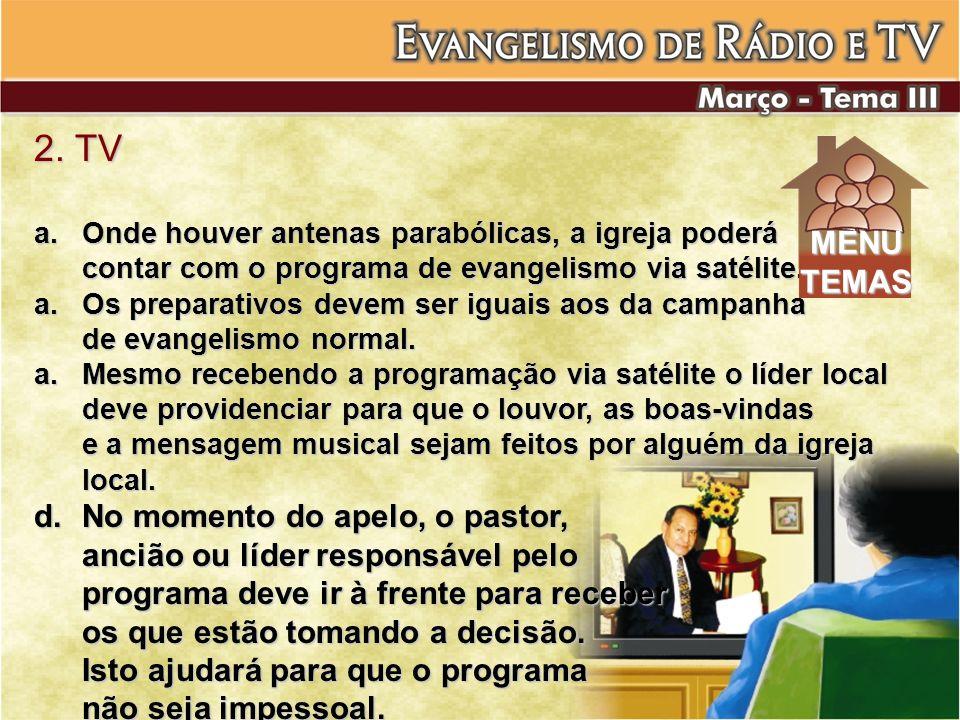 2. TV a.Onde houver antenas parabólicas, a igreja poderá contar com o programa de evangelismo via satélite. a.Os preparativos devem ser iguais aos da