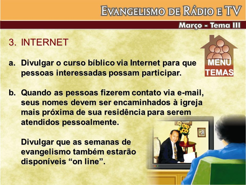 3.INTERNET a.Divulgar o curso bíblico via Internet para que pessoas interessadas possam participar. b.Quando as pessoas fizerem contato via e-mail, se