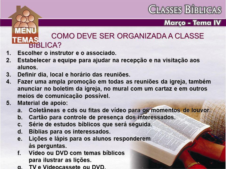 COMO DEVE SER ORGANIZADA A CLASSE BÍBLICA? 1.Escolher o instrutor e o associado. 2.Estabelecer a equipe para ajudar na recepção e na visitação aos alu
