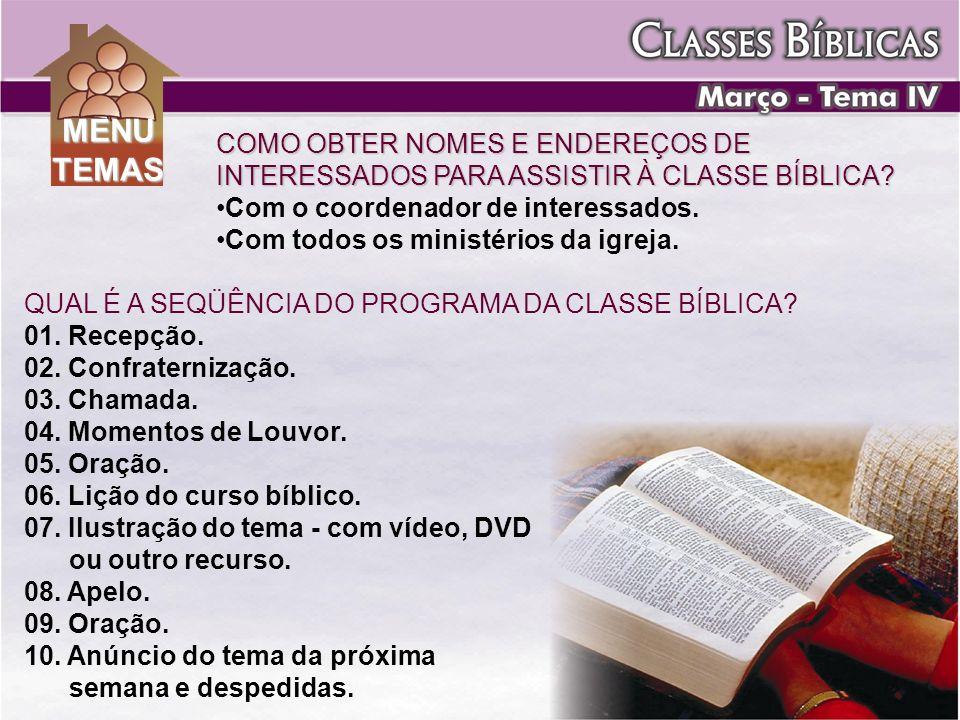 COMO OBTER NOMES E ENDEREÇOS DE INTERESSADOS PARA ASSISTIR À CLASSE BÍBLICA? Com o coordenador de interessados. Com todos os ministérios da igreja. QU