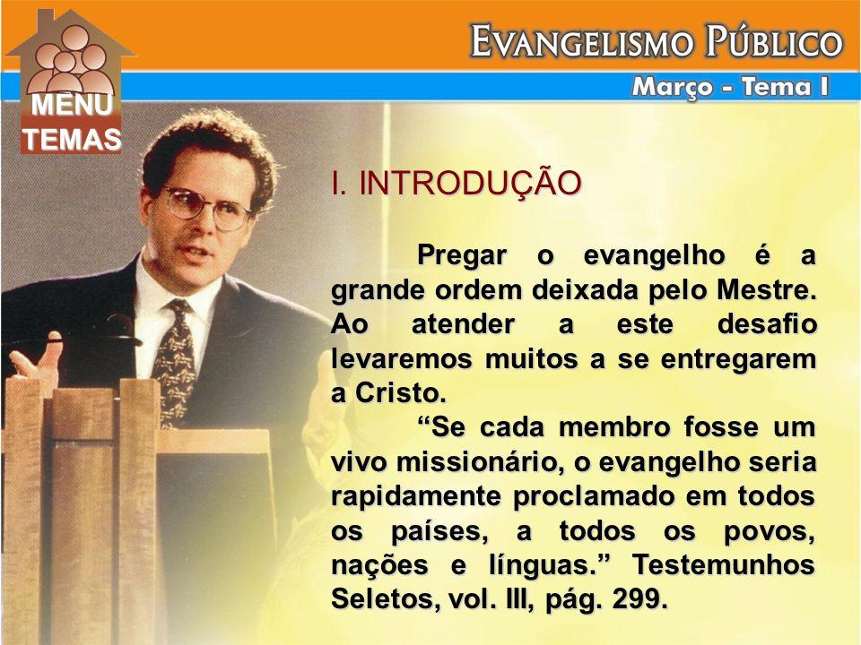 I. INTRODUÇÃO Pregar o evangelho é a grande ordem deixada pelo Mestre. Ao atender a este desafio levaremos muitos a se entregarem a Cristo. Se cada me