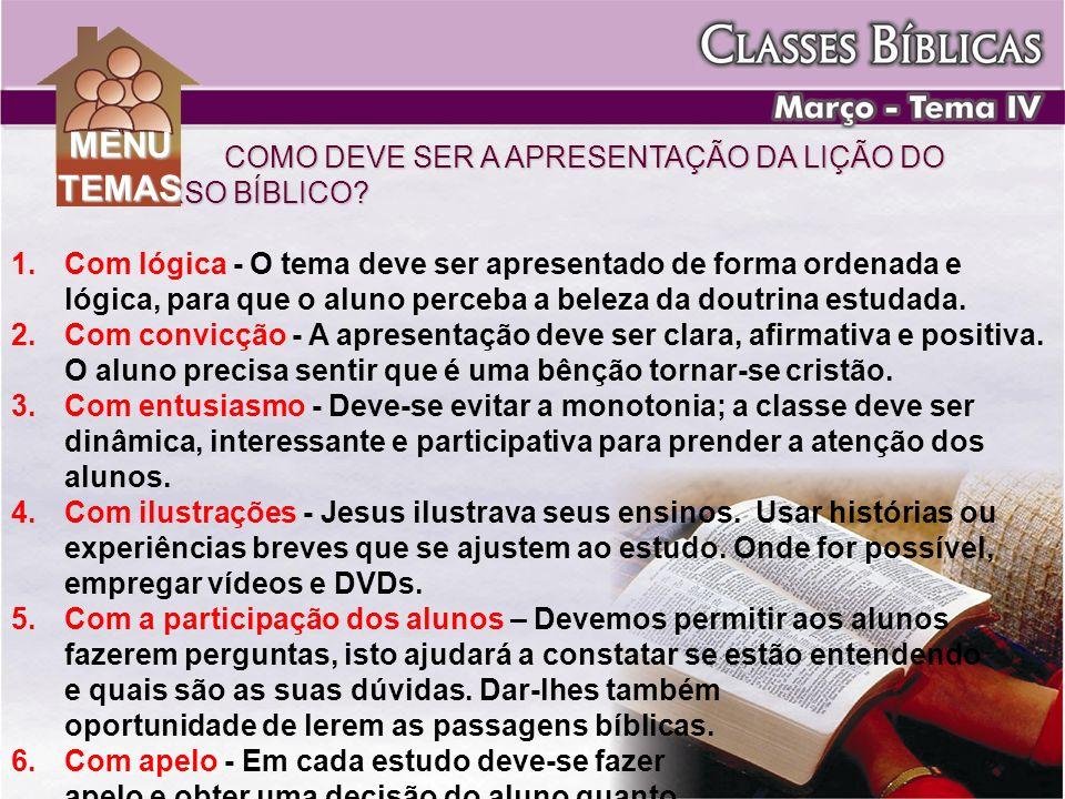 COMO DEVE SER A APRESENTAÇÃO DA LIÇÃO DO CURSO BÍBLICO? 1. 1.Com lógica - O tema deve ser apresentado de forma ordenada e lógica, para que o aluno per