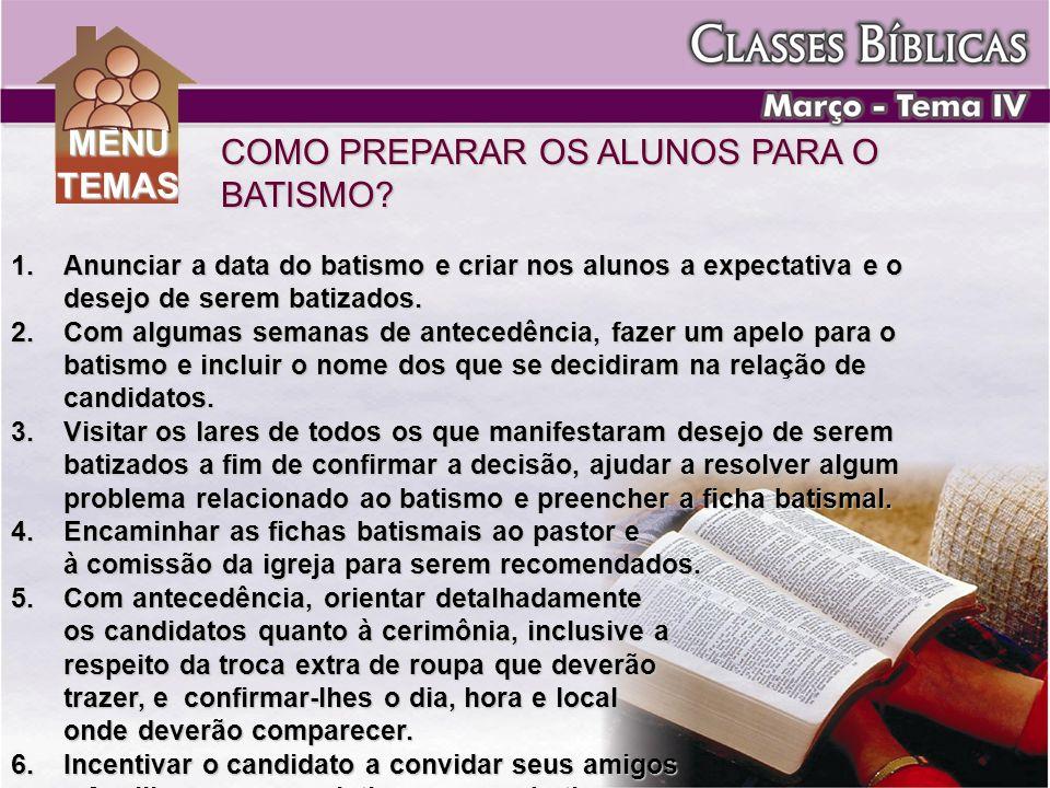 COMO PREPARAR OS ALUNOS PARA O BATISMO? 1.Anunciar a data do batismo e criar nos alunos a expectativa e o desejo de serem batizados. 2.Com algumas sem