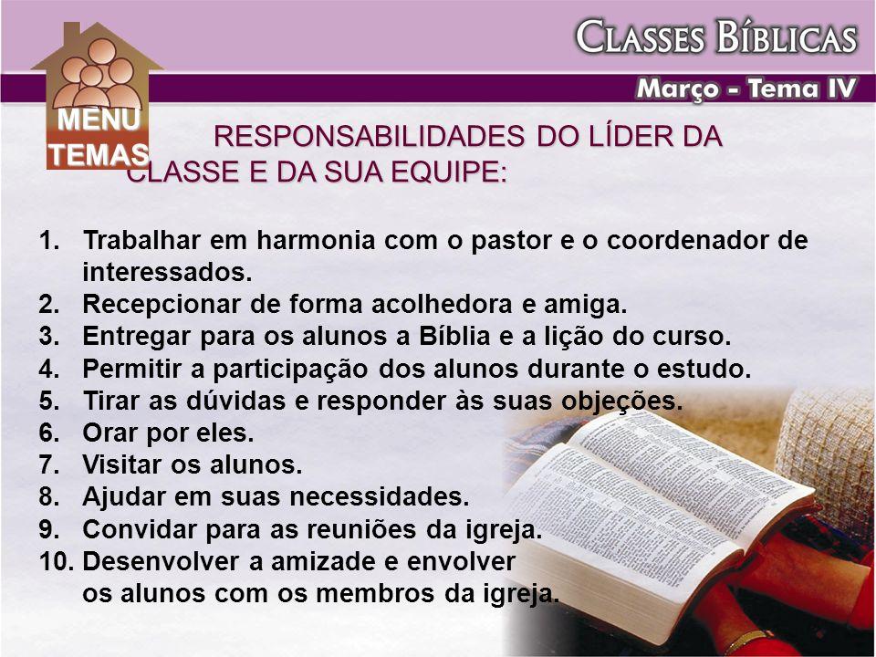 RESPONSABILIDADES DO LÍDER DA CLASSE E DA SUA EQUIPE: 1. 1.Trabalhar em harmonia com o pastor e o coordenador de interessados. 2. 2.Recepcionar de for