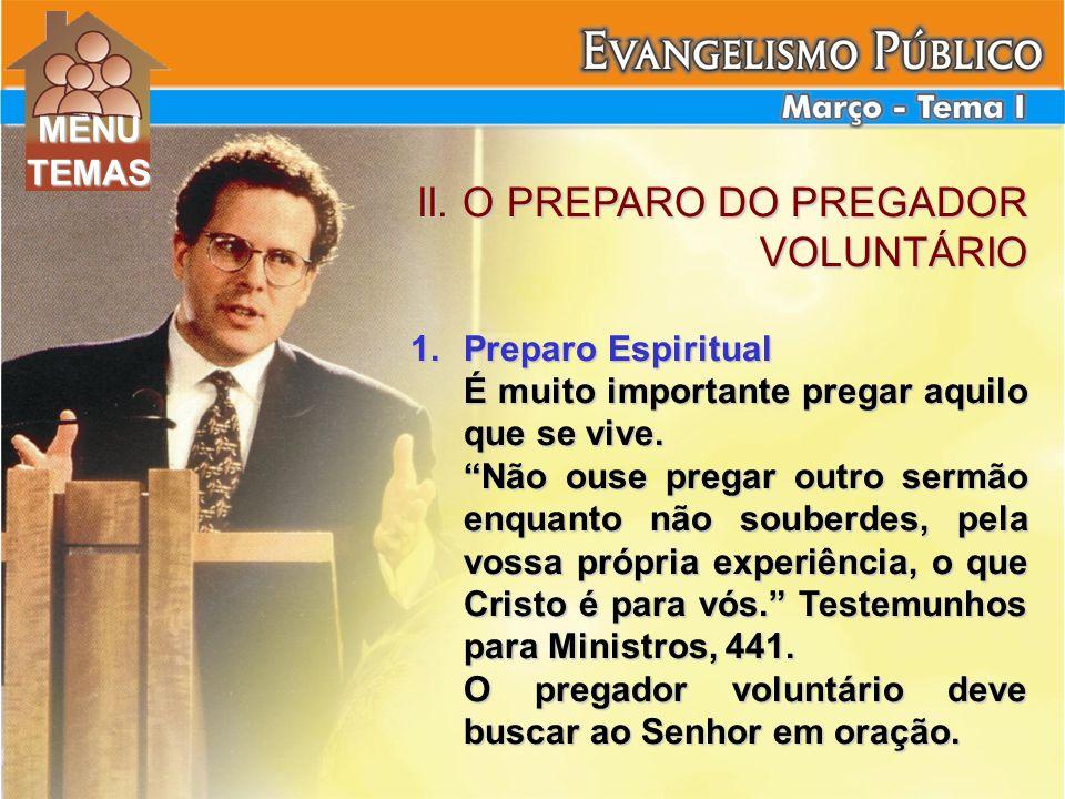 II. O PREPARO DO PREGADOR VOLUNTÁRIO 1.Preparo Espiritual É muito importante pregar aquilo que se vive. Não ouse pregar outro sermão enquanto não soub