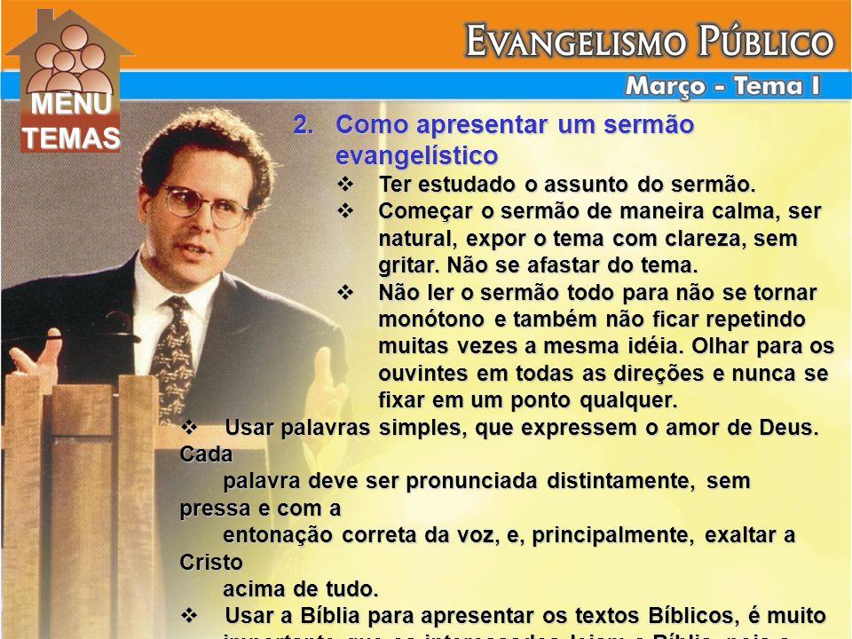 2.Como apresentar um sermão evangelístico Ter estudado o assunto do sermão. Ter estudado o assunto do sermão. Começar o sermão de maneira calma, ser n