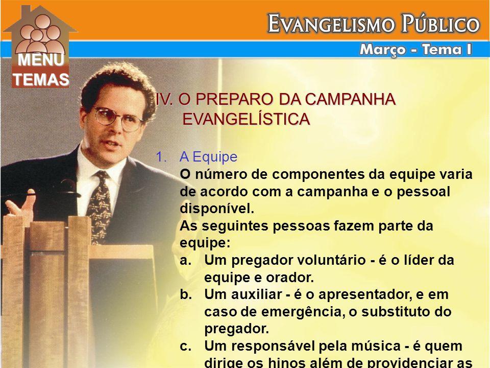 IV. O PREPARO DA CAMPANHA EVANGELÍSTICA EVANGELÍSTICA 1. 1.A Equipe O número de componentes da equipe varia de acordo com a campanha e o pessoal dispo
