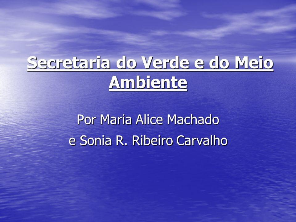 Secretaria do Verde e do Meio Ambiente Por Maria Alice Machado e Sonia R. Ribeiro Carvalho Secretaria do Verde e do Meio Ambiente Por Maria Alice Mach