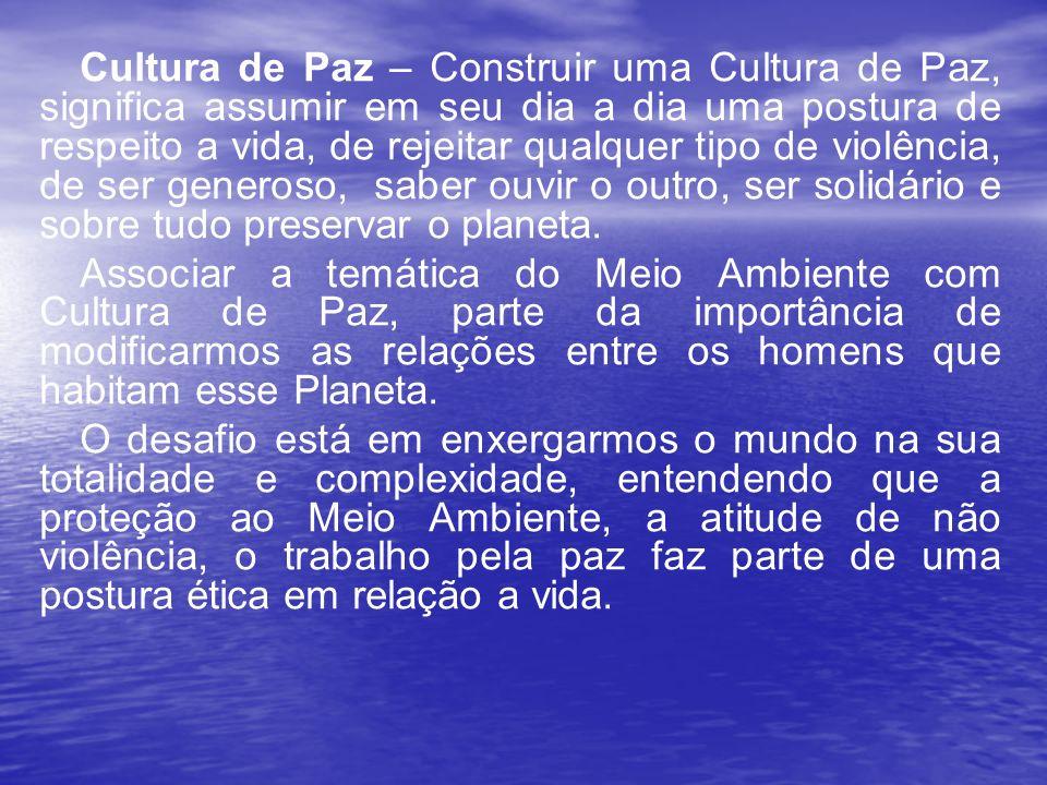 Cultura de Paz – Construir uma Cultura de Paz, significa assumir em seu dia a dia uma postura de respeito a vida, de rejeitar qualquer tipo de violênc