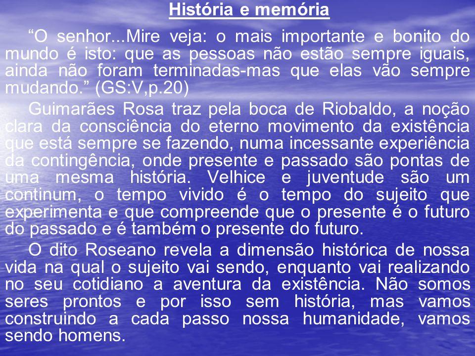 História e memória O senhor...Mire veja: o mais importante e bonito do mundo é isto: que as pessoas não estão sempre iguais, ainda não foram terminada