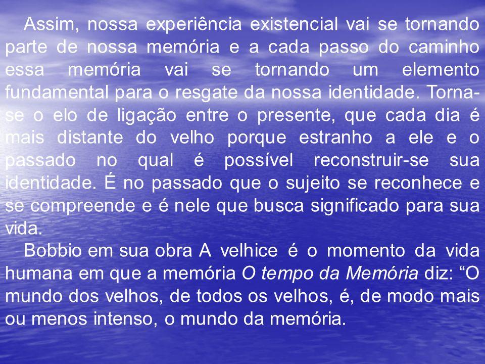 Assim, nossa experiência existencial vai se tornando parte de nossa memória e a cada passo do caminho essa memória vai se tornando um elemento fundame
