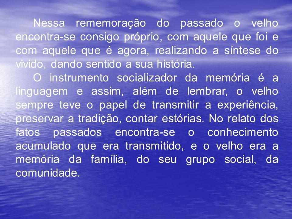 Nessa rememoração do passado o velho encontra-se consigo próprio, com aquele que foi e com aquele que é agora, realizando a síntese do vivido, dando s