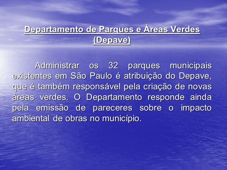 Departamento de Parques e Áreas Verdes (Depave) Administrar os 32 parques municipais existentes em São Paulo é atribuição do Depave, que é também responsável pela criação de novas áreas verdes.