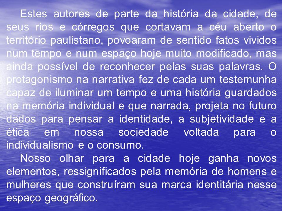 Estes autores de parte da história da cidade, de seus rios e córregos que cortavam a céu aberto o território paulistano, povoaram de sentido fatos viv