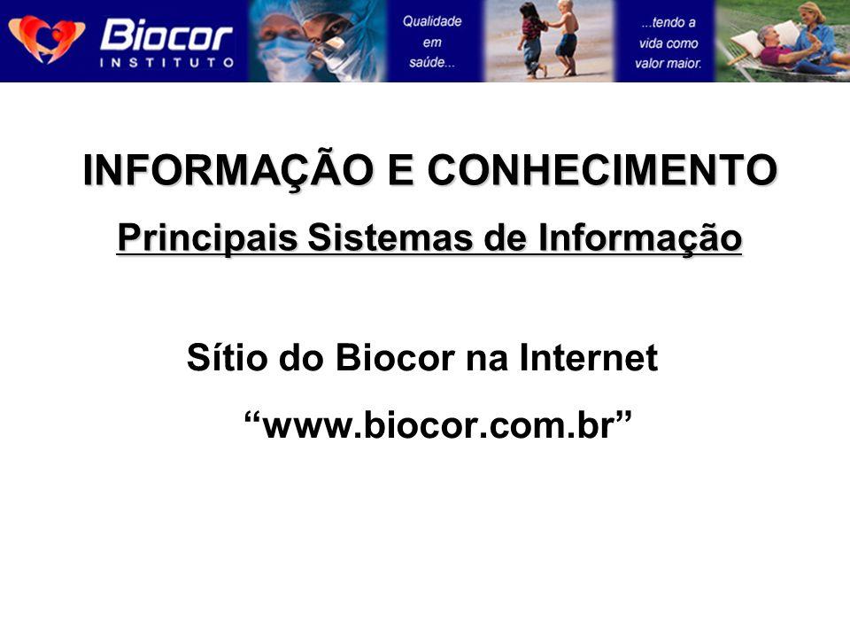 INFORMAÇÃO E CONHECIMENTO Principais Sistemas de Informação Sítio do Biocor na Internet www.biocor.com.br