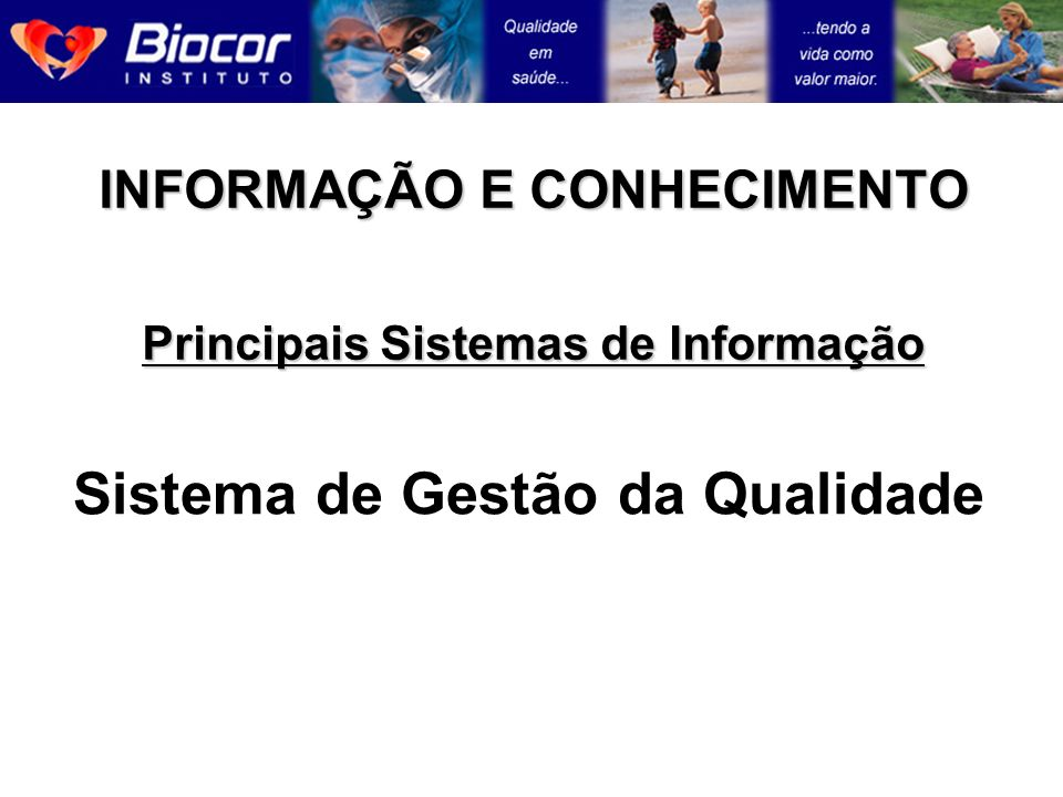 INFORMAÇÃO E CONHECIMENTO Principais Sistemas de Informação Sistema de Gestão da Qualidade