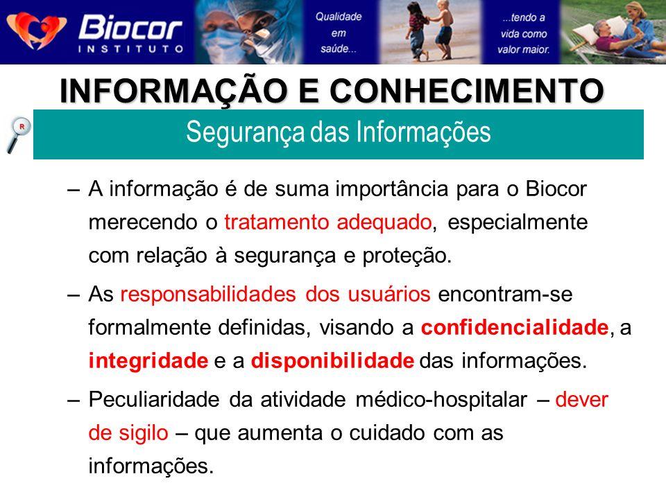 INFORMAÇÃO E CONHECIMENTO –A informação é de suma importância para o Biocor merecendo o tratamento adequado, especialmente com relação à segurança e p