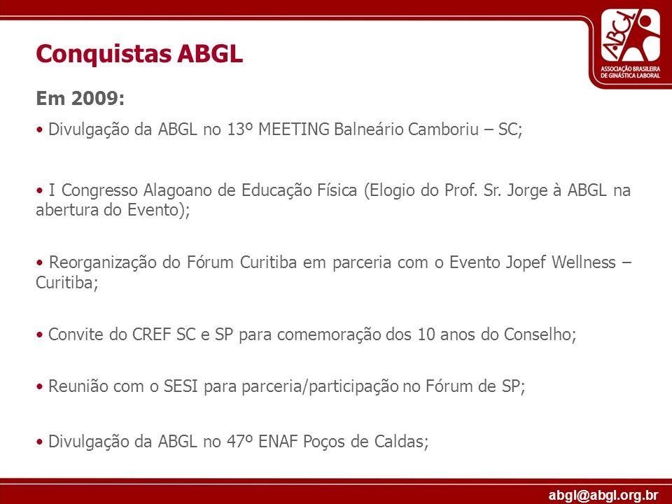 abgl@abgl.org.br Em 2009: Divulgação da ABGL no 13º MEETING Balneário Camboriu – SC; I Congresso Alagoano de Educação Física (Elogio do Prof. Sr. Jorg
