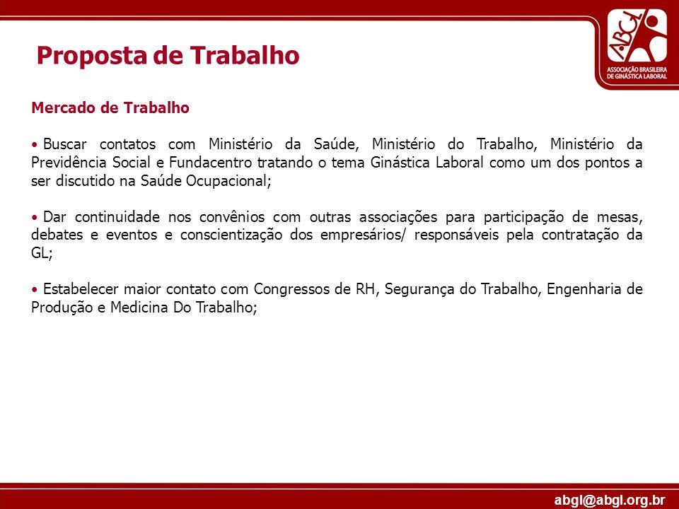 abgl@abgl.org.br Proposta de Trabalho Mercado de Trabalho Buscar contatos com Ministério da Saúde, Ministério do Trabalho, Ministério da Previdência S