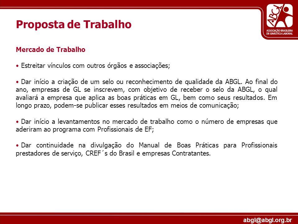 abgl@abgl.org.br Proposta de Trabalho Mercado de Trabalho Estreitar vínculos com outros órgãos e associações; Dar início a criação de um selo ou recon