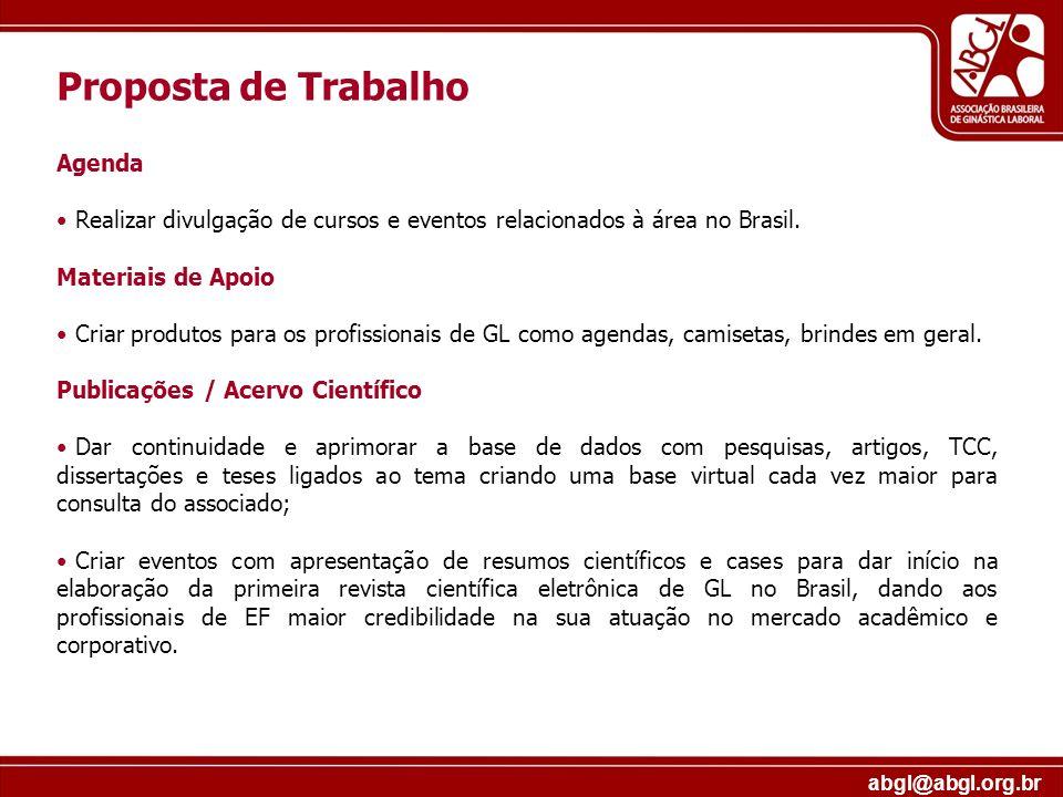 abgl@abgl.org.br Proposta de Trabalho Agenda Realizar divulgação de cursos e eventos relacionados à área no Brasil. Materiais de Apoio Criar produtos
