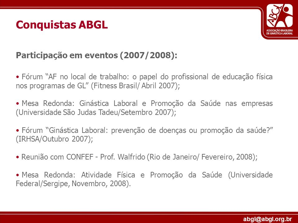 abgl@abgl.org.br Participação em eventos (2007/2008): Fórum AF no local de trabalho: o papel do profissional de educação física nos programas de GL (F