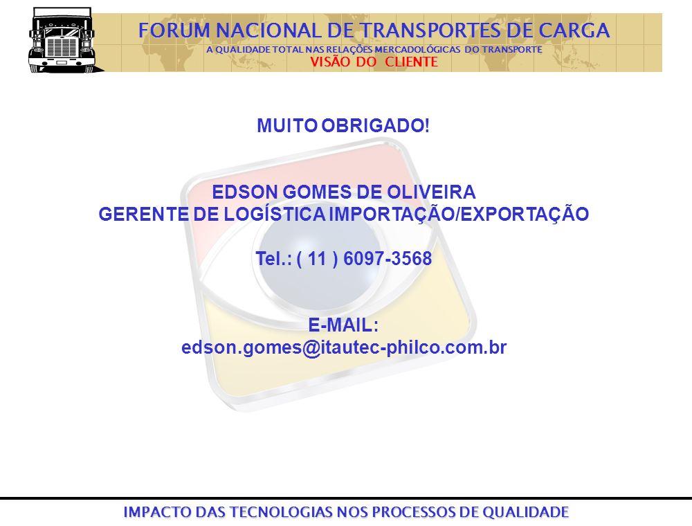 IMPACTO DAS TECNOLOGIAS NOS PROCESSOS DE QUALIDADE MUITO OBRIGADO! EDSON GOMES DE OLIVEIRA GERENTE DE LOGÍSTICA IMPORTAÇÃO/EXPORTAÇÃO Tel.: ( 11 ) 609