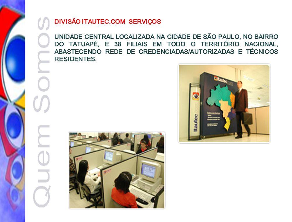 DIVISÃO ITAUTEC.COM SERVIÇOS UNIDADE CENTRAL LOCALIZADA NA CIDADE DE SÃO PAULO, NO BAIRRO DO TATUAPÉ, E 38 FILIAIS EM TODO O TERRITÓRIO NACIONAL, ABAS