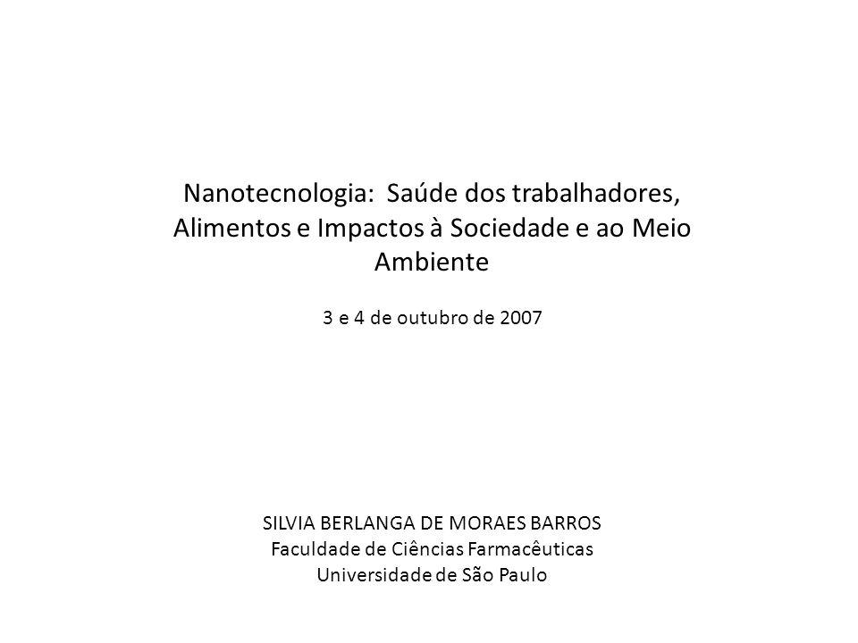 Nanotecnologia: Saúde dos trabalhadores, Alimentos e Impactos à Sociedade e ao Meio Ambiente 3 e 4 de outubro de 2007 SILVIA BERLANGA DE MORAES BARROS