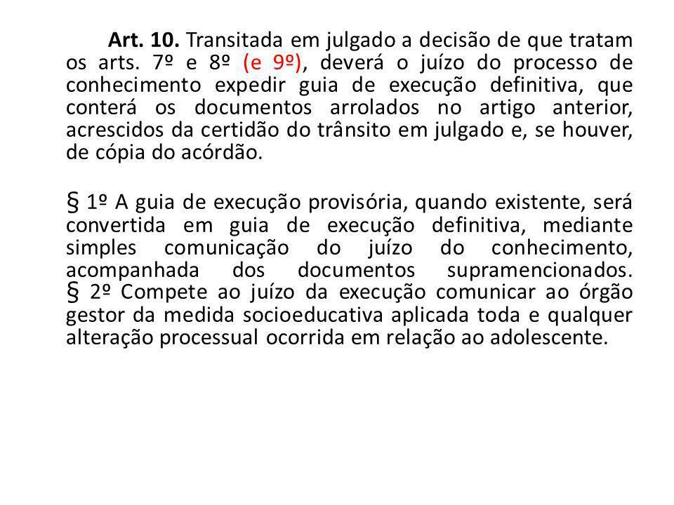 Art. 10. Transitada em julgado a decisão de que tratam os arts. 7º e 8º (e 9º), deverá o juízo do processo de conhecimento expedir guia de execução de