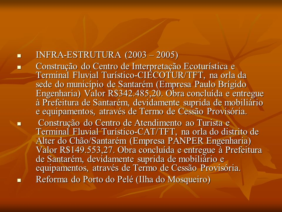 INFRA-ESTRUTURA (2003 – 2005) INFRA-ESTRUTURA (2003 – 2005) Construção do Centro de Interpretação Ecoturística e Terminal Fluvial Turístico-CIECOTUR/T
