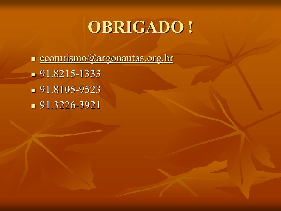 OBRIGADO ! ecoturismo@argonautas.org.br ecoturismo@argonautas.org.br ecoturismo@argonautas.org.br 91.8215-1333 91.8215-1333 91.8105-9523 91.8105-9523