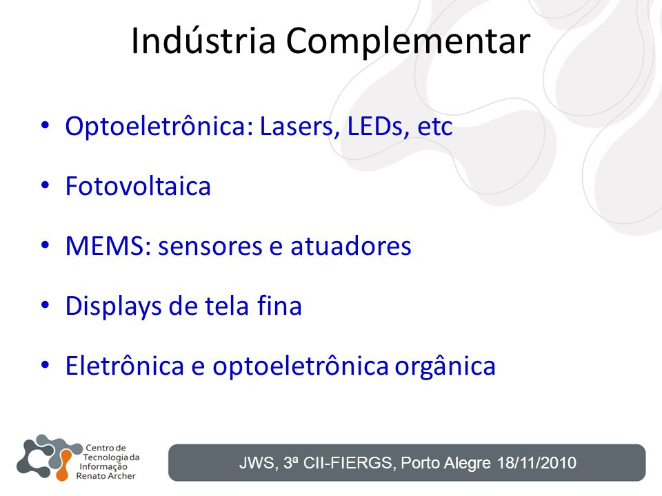 Indústria Complementar Optoeletrônica: Lasers, LEDs, etc Fotovoltaica MEMS: sensores e atuadores Displays de tela fina Eletrônica e optoeletrônica org