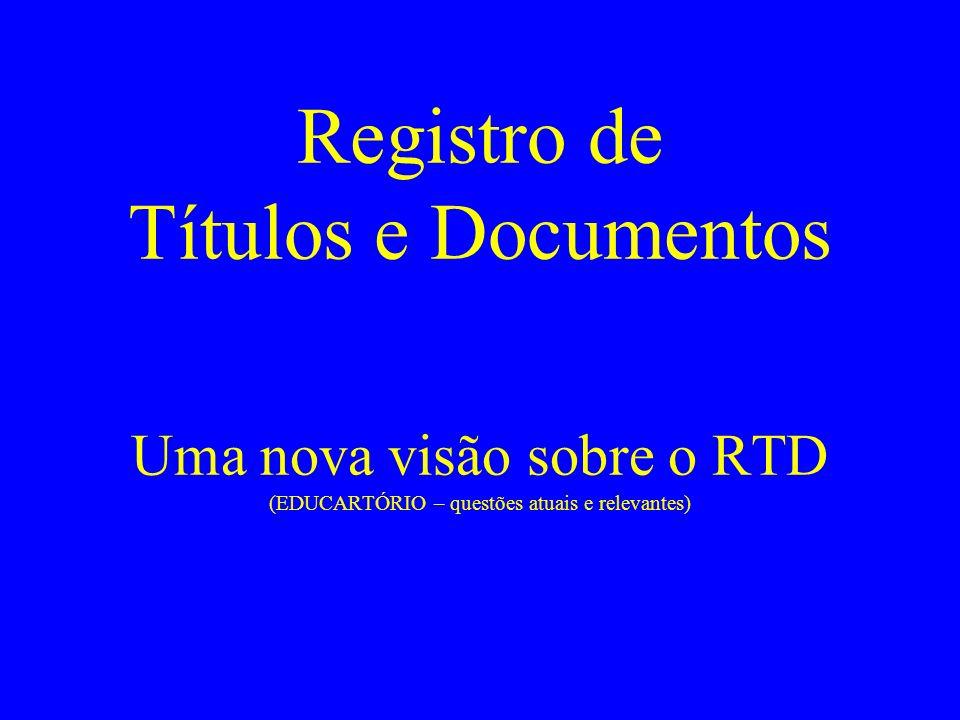 Registro de Títulos e Documentos Uma nova visão sobre o RTD (EDUCARTÓRIO – questões atuais e relevantes)
