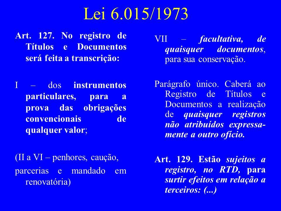 Lei 6.015/1973 Art. 127. No registro de Títulos e Documentos será feita a transcrição: I – dos instrumentos particulares, para a prova das obrigações